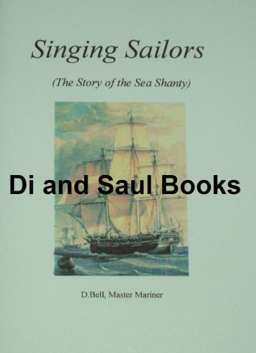 Singing Sailors - The Story of the Sea Shanty, by D. Bell